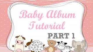 First Year Baby Mini Album Tutorial - Part 1