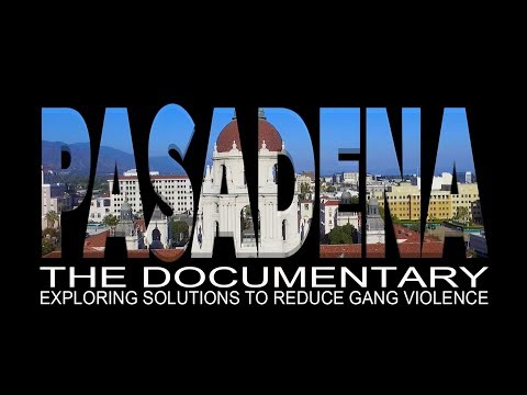 PASADENA DOCUMENTARY (EXPLORING SOLUTIONS TO REDUCE GANG VIOLENCE)