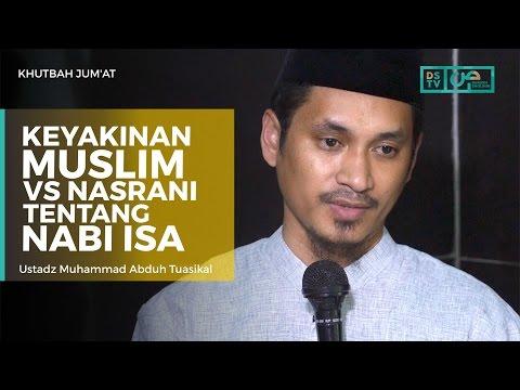 Khutbah Jum'at : Keyakinan Muslim Vs Nasrani Tentang Nabi Isa - Ustadz M Abduh Tuasikal
