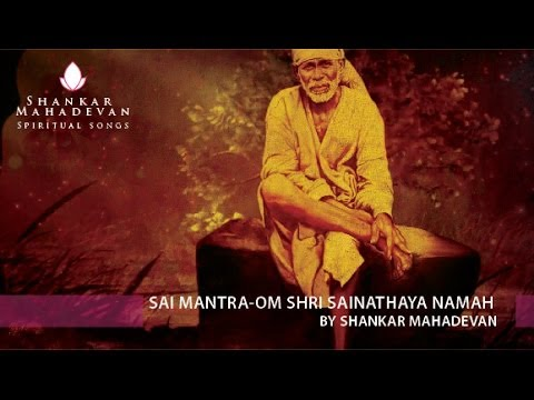 Sai Mantra-om Shri Sainathaya Namah By Shankar Mahadevan video