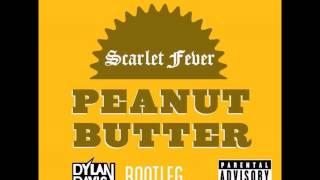 Scarlet Fever - Peanut Butter (Dylan Davis Bootleg) *Free Download In Description*