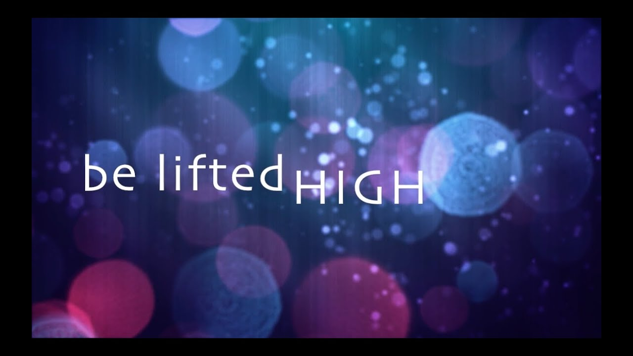 BETHEL LIVE - BE LIFTED HIGH LYRICS