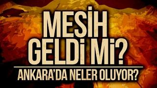 MESİH GELDİ Mİ? : Ankara'da Neler Oluyor?