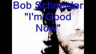 Watch Bob Schneider Im Good Now video