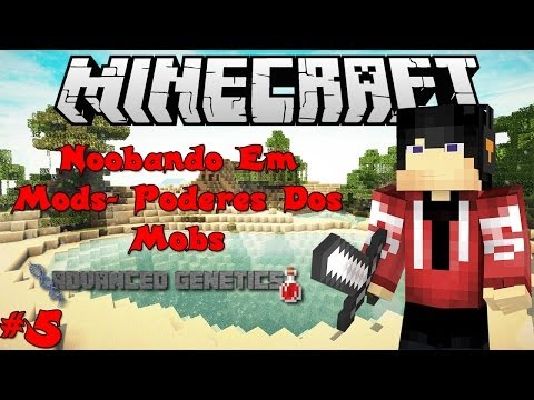 Noobando Em Mods- Poderes Dos Mobs? #5 -Minecraft ( Advanced Genetics)