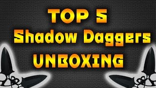 TOP 5 Shadow Daggers unboxing!