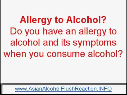 Allergy to Alcohol - symptoms and cure for allergy to alcohol asianalcoholflushreaction.avi