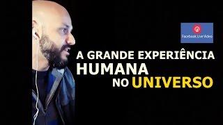 A grande experiência humana no universo - Flavio Siqueira