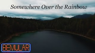 Bemular - Somewhere Over the Rainbow (Wizard of Oz) cover song