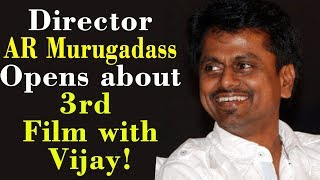 Director AR Murugadass Opens about 3rd Film with Vijay!