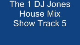 The 1 DJ Jones House Mix Show Track 5