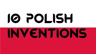 Ten Polish Inventions That Changed The World