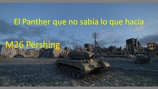 World of Tanks PS4 // M26 Pershing El Panther que no sabe lo que hace