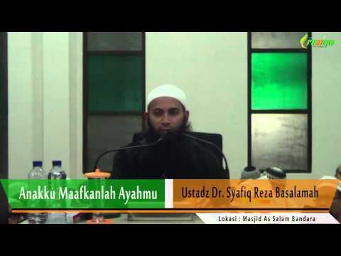 Ust. Syafiq Reza Basalamah - Anakku Maafkanlah Ayahmu