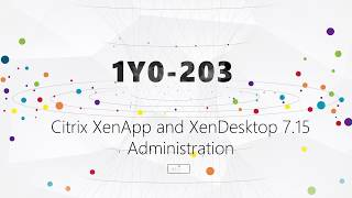 [ Certtree ] 1Y0-203 Citrix XenApp and XenDesktop 7.15 Administration Exam Dumps