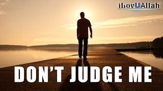 """""""Don't Judge Me"""" 