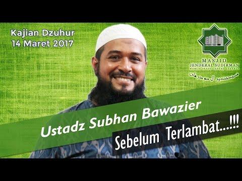 Sebelum Terlambat oleh Ustadz Subhan Bawazier
