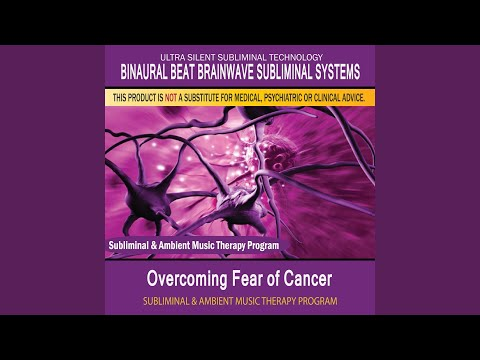 Overcoming Fear Of Cancer - Subliminal & Ambient Music Therapy 2