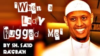When a Lady Hugged Me – FUNNY – Sh. Said Rageah