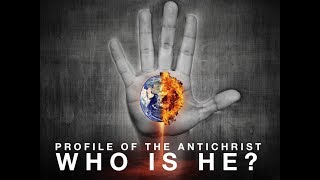 Profile Of The Antichrist: Who Is He? (Part 2)