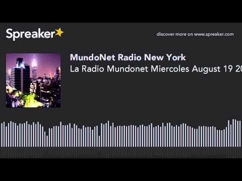 La Radio Mundonet Miercoles August 19 2015 (part 8 of 12)