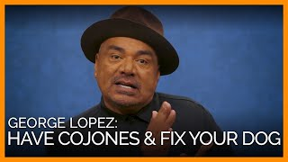 George Lopez: 'Do You Have the Cojones to Fix Your Dog or Your Cat?'