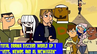 "Total Drama Discord World Ep 1 ""Vets, Newbs and Al McWiggen?"""