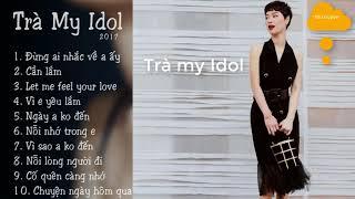 Trà My Idol - Những bài hát hay nhất  2017