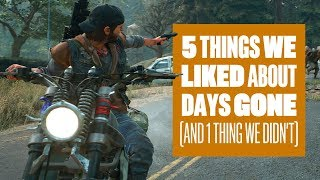 5 Things We Liked About Days Gone And 1 Thing We Didn't