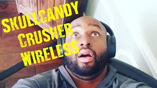 Skullcandy Crusher Wireless: These Made My Ears Tickle