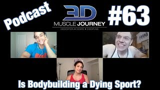 3DMJ Podcast #63: Is Bodybuilding a Dying Sport?