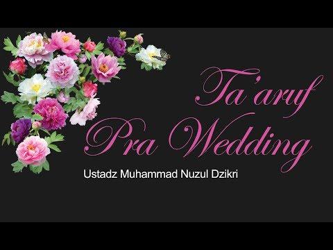 Ta'aruf Pra Wedding - Ustadz Muhammad Nuzul Dzikri
