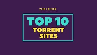 The Top 10 Best Torrent Sites That Still Work in 2018 || By Top10RipeVids