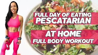FULL DAY OF EATING *PESCATARIAN* + FULL BODY WORKOUT