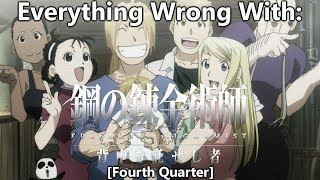 Everything Wrong With: FullMetal Alchemist: Brotherhood (Fourth Quarter)