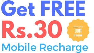 How To Get Free Rs.30 Mobile Recharge LooT !