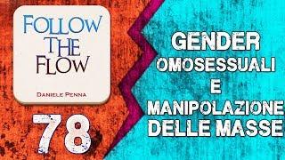 78 - FOLLOW THE FLOW - 16/10/18 - Gender, Omosessuali e manipolazione delle masse