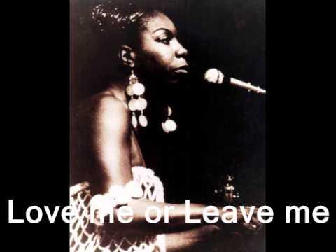 Love me or leave me  Nina Simone.