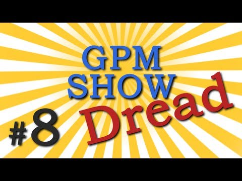 GPM Show #8: Dread (RU ONLY)