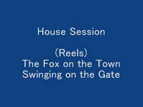 (Reels) The Fox on the Town, Swinging on the Gate - House Session