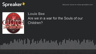 Are we in a war for the Souls of our Children?
