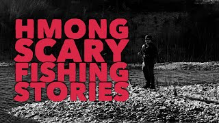 HMONG SCARY FISHING STORIES