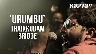 Urumbu | Navarasam - Thaikkudam Bridge - Live Sessions - Kappa TV