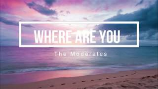 Where Are You - The Moderates (Lyric Video)