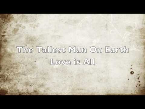 Tallest Man On Earth - Love Is All