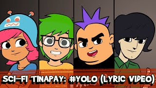 Sci-Fi Tinapay: #YOLO (Lyric Video) | Rock U
