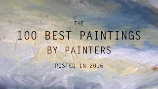 The 100 Best Paintings by Painters posted in 2016 | LearnFromMasters (HD)