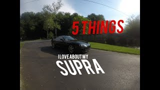 5 Things I LOVE About My MK4 Supra!!!