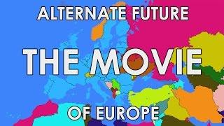 Alternate Future of Europe: The Movie