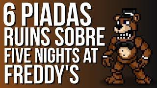 6 PIADAS RUINS SOBRE FNAF (Five Nights at Freddy's)